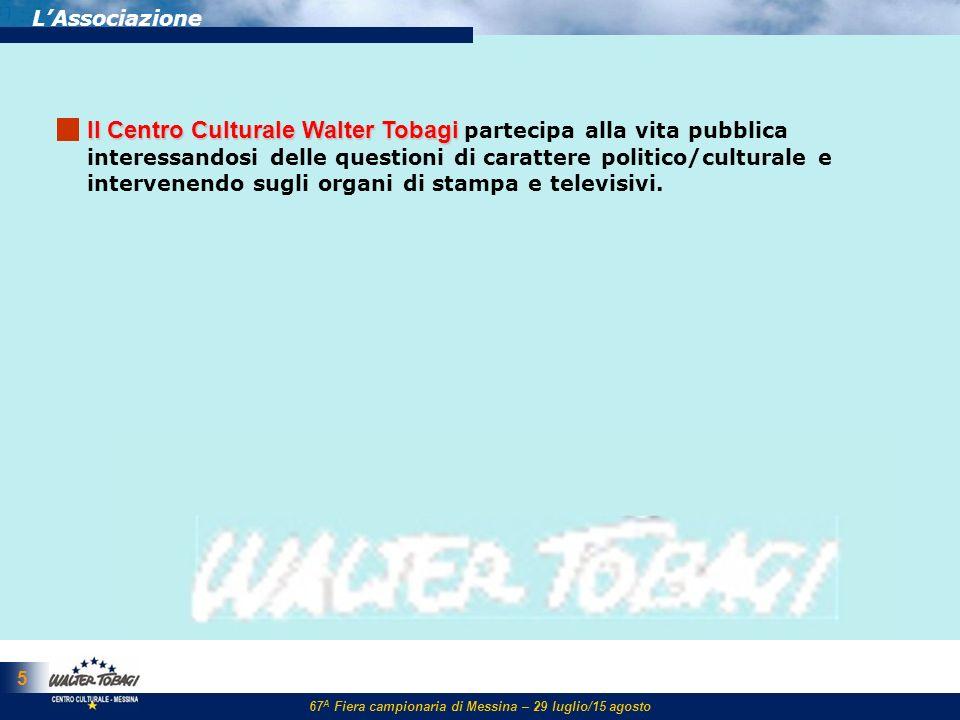 67 A Fiera campionaria di Messina – 29 luglio/15 agosto 5 LAssociazione ll Centro Culturale Walter Tobagi ll Centro Culturale Walter Tobagi partecipa