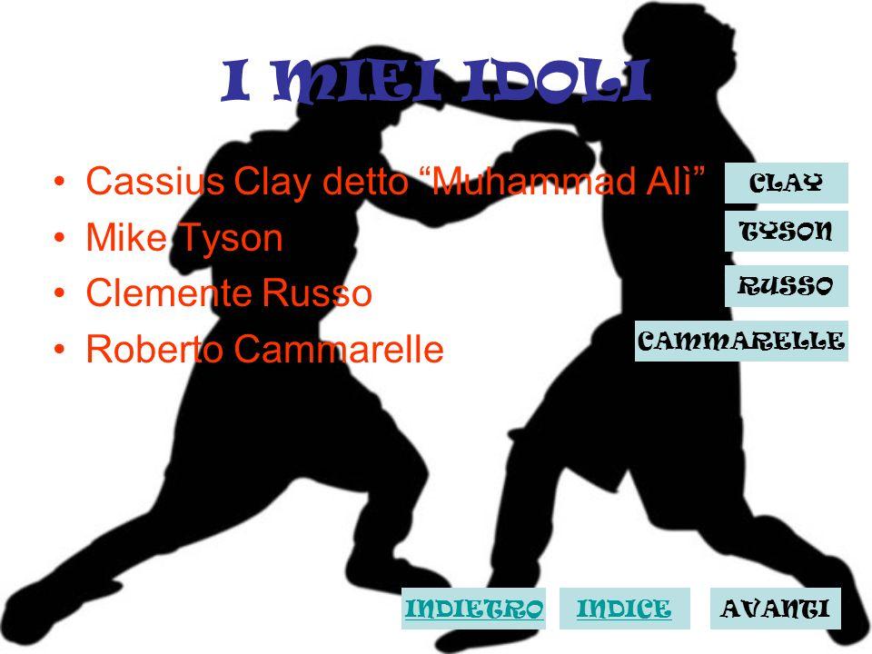 I MIEI IDOLI Cassius Clay detto Muhammad Alì Mike Tyson Clemente Russo Roberto Cammarelle INDICE INDIETRO CLAY TYSON RUSSO CAMMARELLE AVANTI