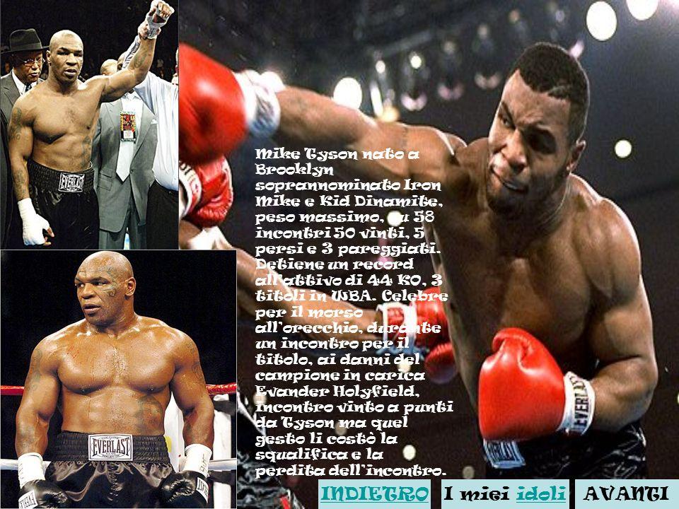 Mike Tyson nato a Brooklyn soprannominato Iron Mike e Kid Dinamite, peso massimo, su 58 incontri 50 vinti, 5 persi e 3 pareggiati.