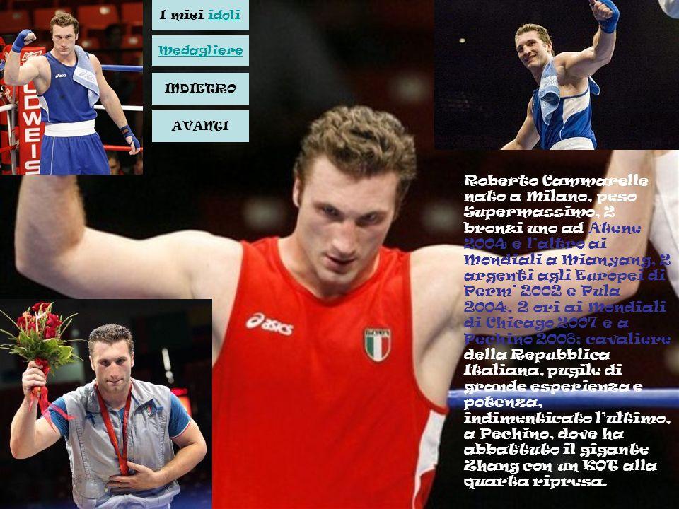 Roberto Cammarelle nato a Milano, peso Supermassimo, 2 bronzi uno ad Atene 2004 e laltro ai Mondiali a Mianyang, 2 argenti agli Europei di Perm 2002 e