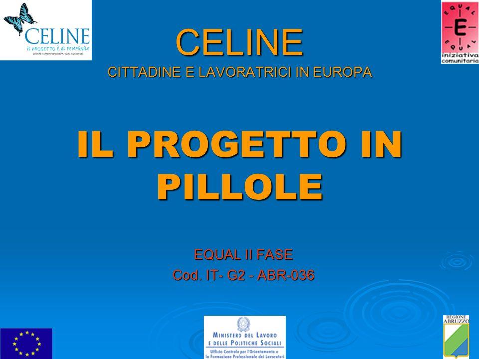 CELINE CITTADINE E LAVORATRICI IN EUROPA IL PROGETTO IN PILLOLE EQUAL II FASE Cod. IT- G2 - ABR-036