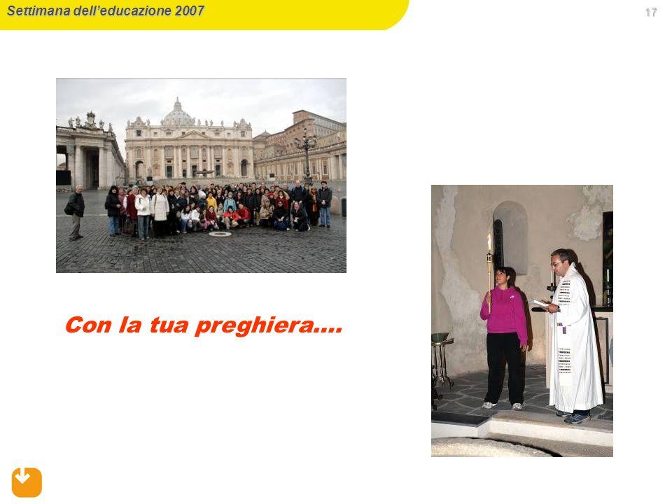 17 Settimana delleducazione 2007 Con la tua preghiera….
