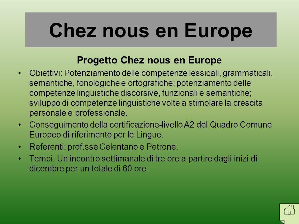 Progetto Chez nous en Europe Obiettivi: Potenziamento delle competenze lessicali, grammaticali, semantiche, fonologiche e ortografiche; potenziamento