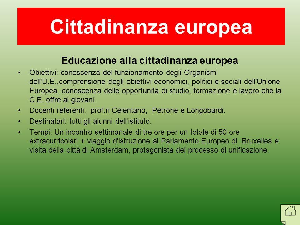 Educazione alla cittadinanza europea Obiettivi: conoscenza del funzionamento degli Organismi dellU.E.,comprensione degli obiettivi economici, politici