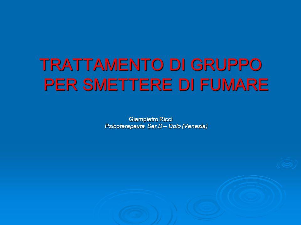 TRATTAMENTO DI GRUPPO PER SMETTERE DI FUMARE Giampietro Ricci Psicoterapeuta Ser.D – Dolo (Venezia)