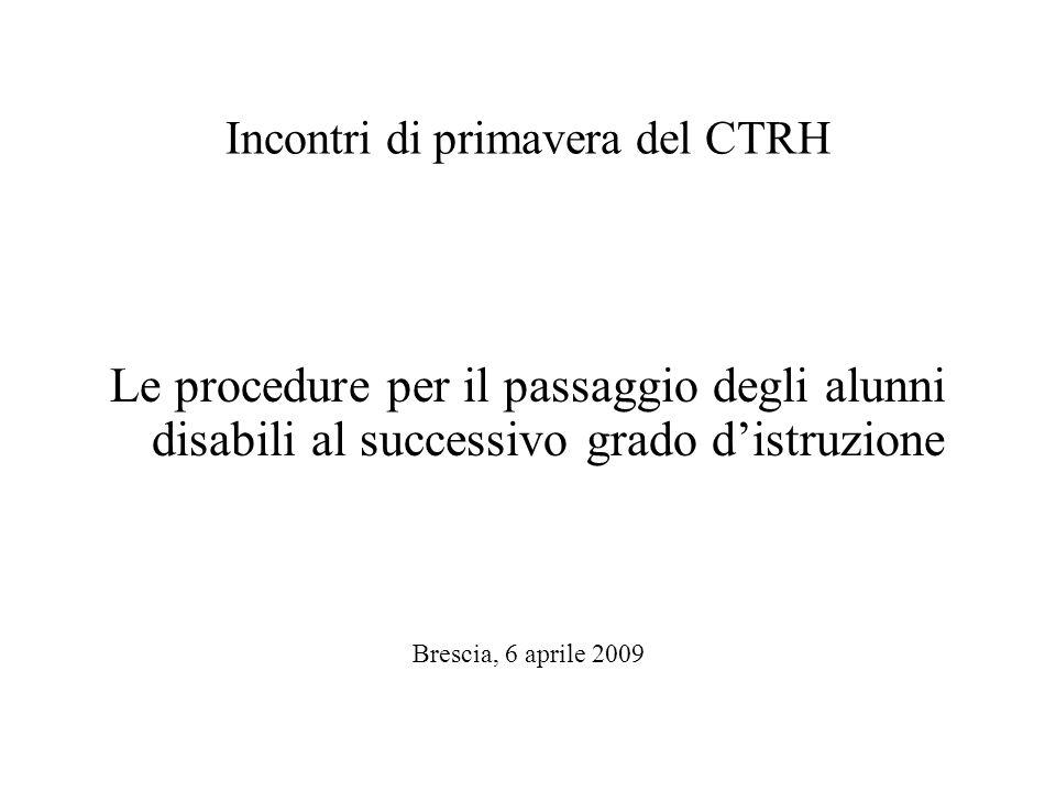 Incontri di primavera del CTRH Le procedure per il passaggio degli alunni disabili al successivo grado distruzione Brescia, 6 aprile 2009