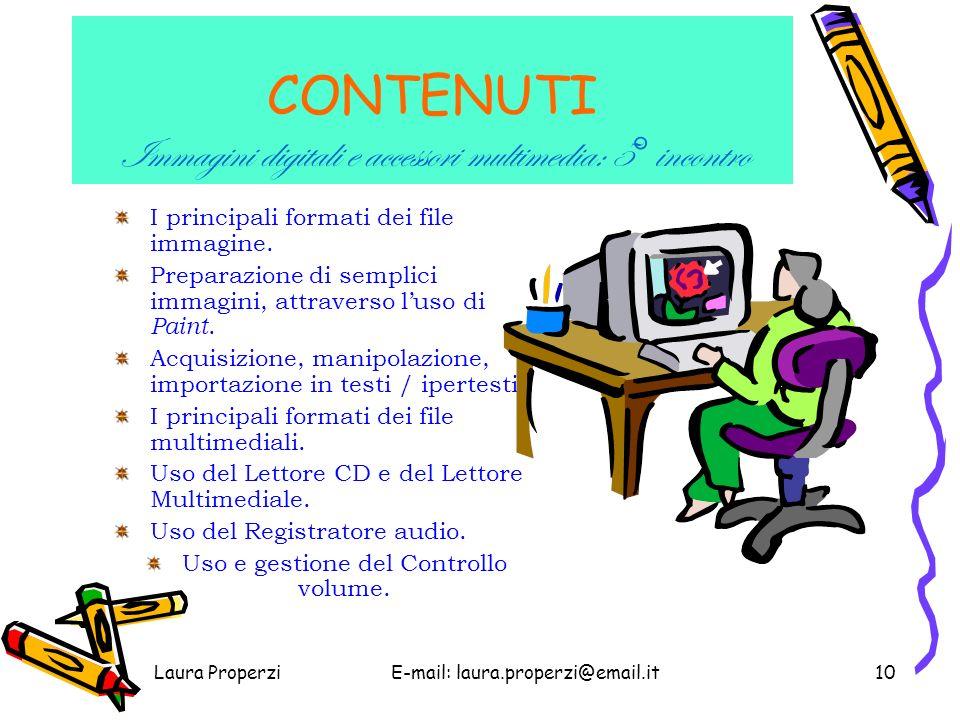 Laura ProperziE-mail: laura.properzi@email.it9 CONTENUTI Videoscrittura: 3° e 4° incontro Lancio di un editor di testi.