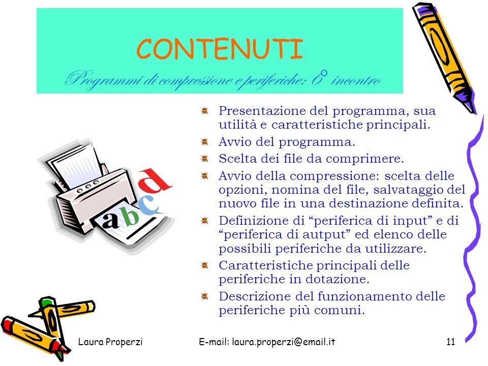 Laura ProperziE-mail: laura.properzi@email.it10 CONTENUTI Immagini digitali e accessori multimedia: 5° incontro I principali formati dei file immagine.