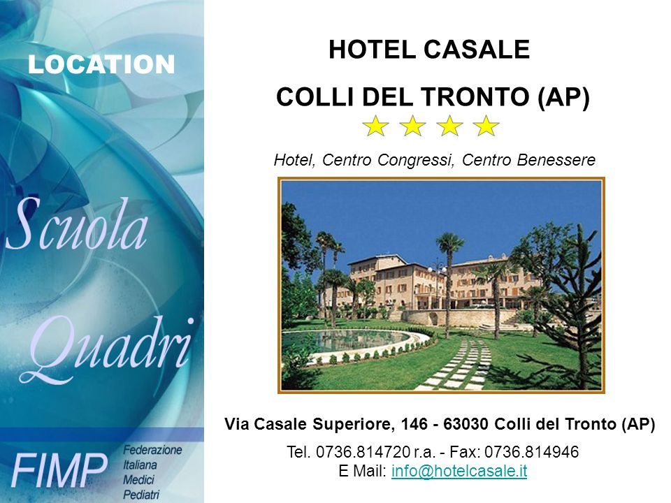 LOCATION HOTEL CASALE COLLI DEL TRONTO (AP) Via Casale Superiore, 146 - 63030 Colli del Tronto (AP) Tel. 0736.814720 r.a. - Fax: 0736.814946 E Mail: i