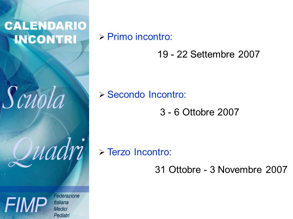 CALENDARIO INCONTRI Primo incontro: 19 - 22 Settembre 2007 Secondo Incontro: 3 - 6 Ottobre 2007 Terzo Incontro: 31 Ottobre - 3 Novembre 2007