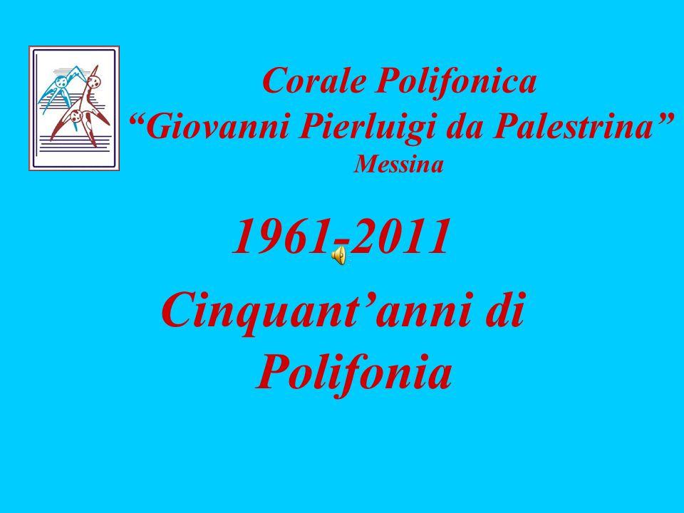 1961-2011 Cinquantanni di Polifonia Corale Polifonica Giovanni Pierluigi da Palestrina Messina