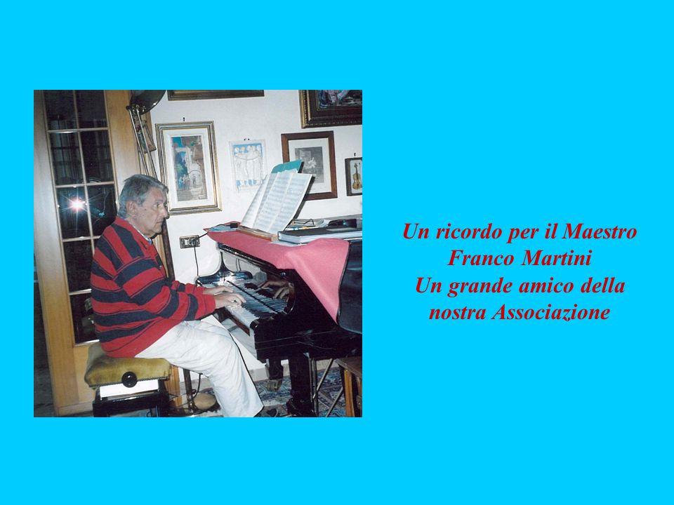 Un ricordo per il Maestro Franco Martini Un grande amico della nostra Associazione
