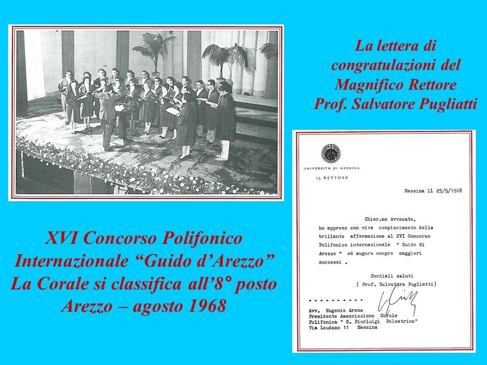 La lettera di congratulazioni del Magnifico Rettore Prof. Salvatore Pugliatti XVI Concorso Polifonico Internazionale Guido dArezzo La Corale si classi