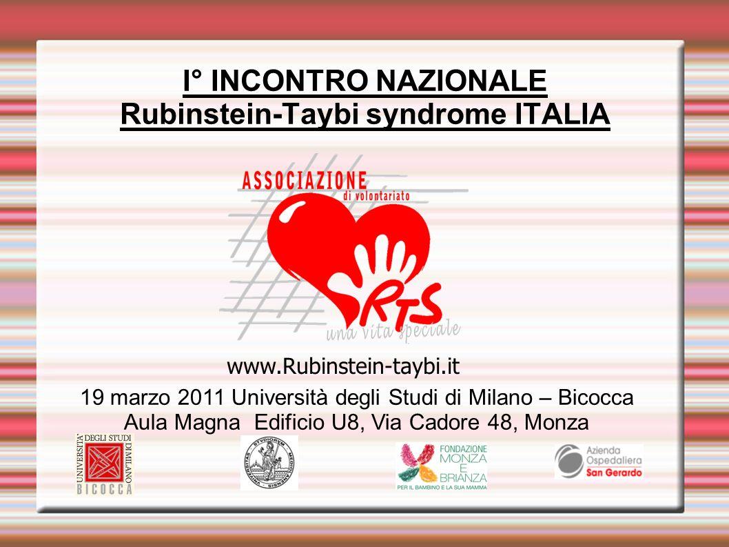 I° INCONTRO NAZIONALE Rubinstein-Taybi syndrome ITALIA 19 marzo 2011 Università degli Studi di Milano – Bicocca Aula Magna Edificio U8, Via Cadore 48,