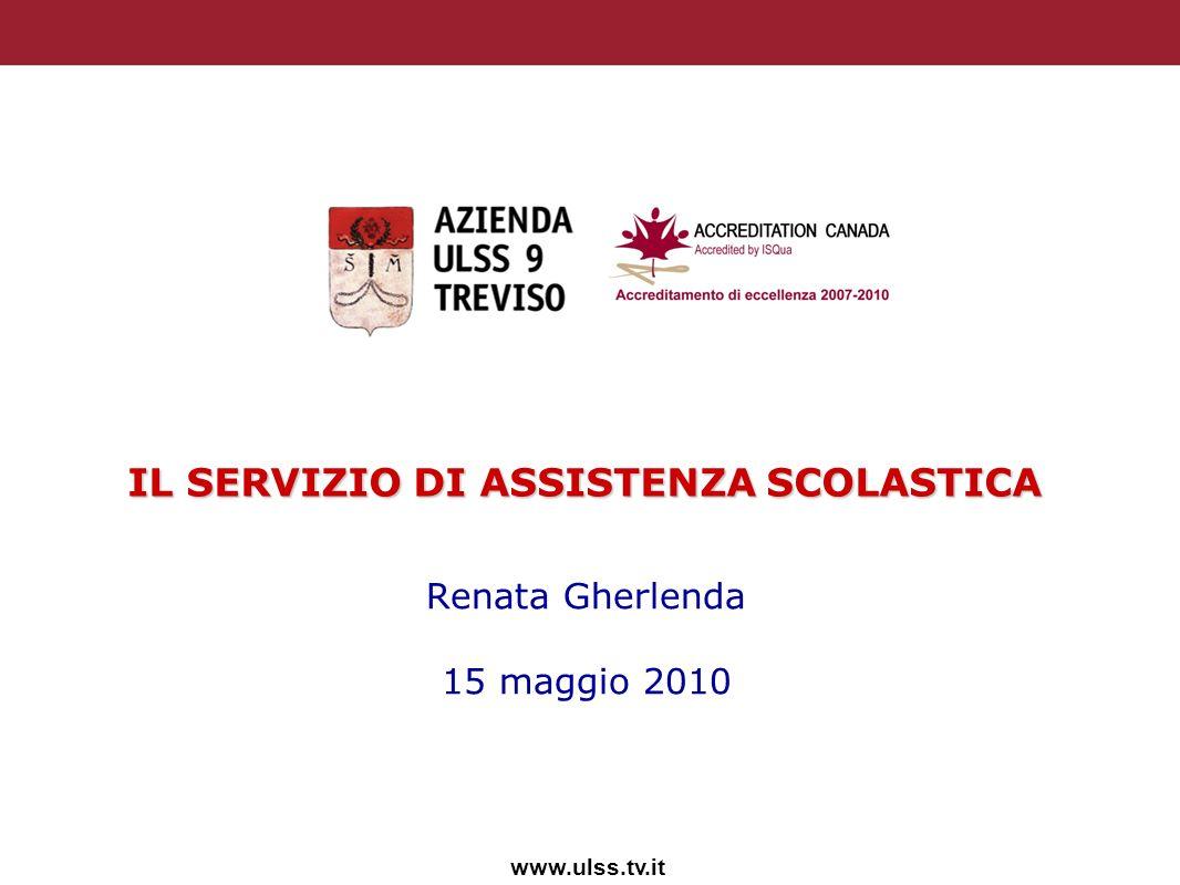 www.ulss.tv.it IL SERVIZIO DI ASSISTENZA SCOLASTICA Renata Gherlenda 15 maggio 2010
