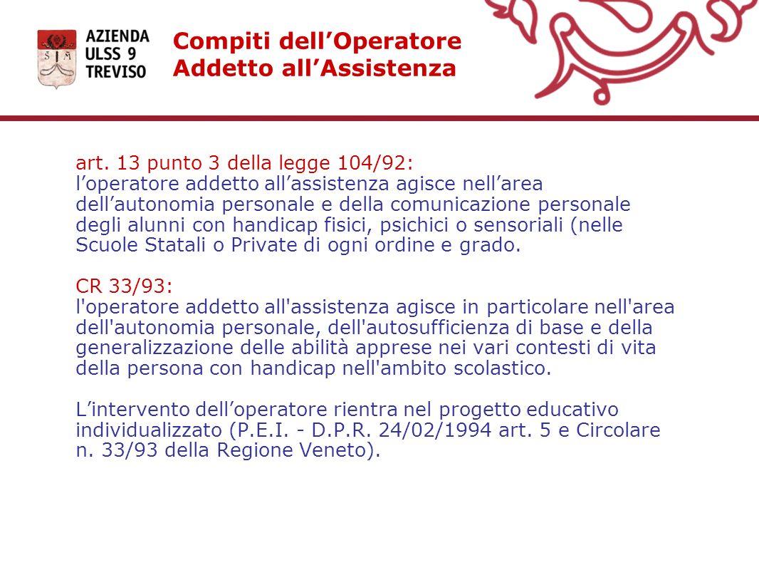 Compiti dellOperatore Addetto allAssistenza art. 13 punto 3 della legge 104/92: loperatore addetto allassistenza agisce nellarea dellautonomia persona