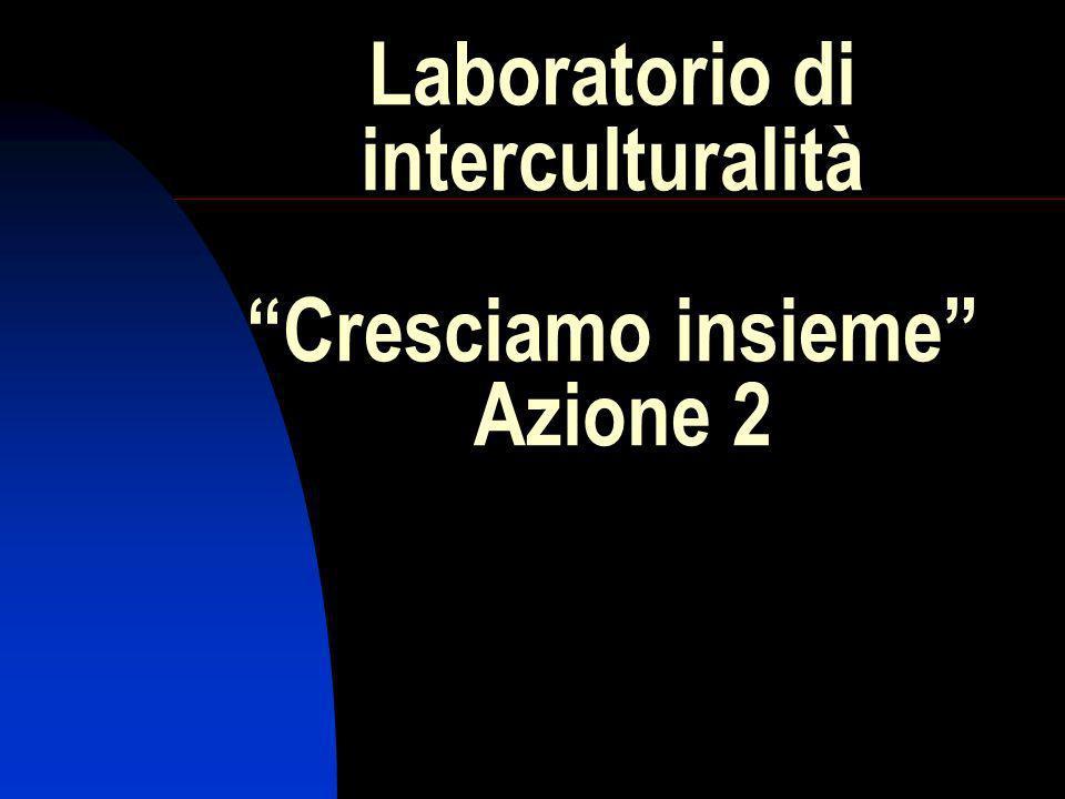 Laboratorio di interculturalità Cresciamo insieme Azione 2