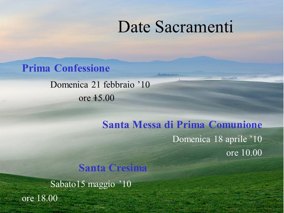 Date Sacramenti Prima Confessione Domenica 21 febbraio 10 ore 15.00 Santa Messa di Prima Comunione Domenica 18 aprile 10 ore 10.00 Santa Cresima Sabat