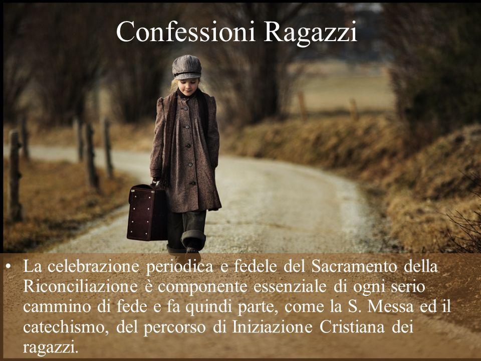 Confessioni Ragazzi La celebrazione periodica e fedele del Sacramento della Riconciliazione è componente essenziale di ogni serio cammino di fede e fa
