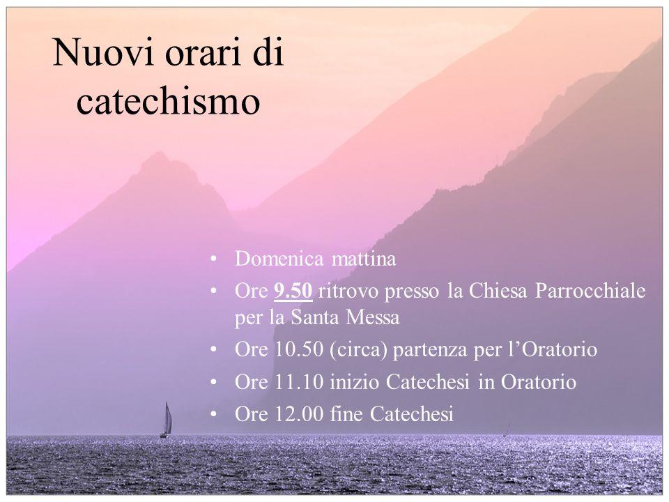 Nuovi orari di catechismo Domenica mattina Ore 9.50 ritrovo presso la Chiesa Parrocchiale per la Santa Messa Ore 10.50 (circa) partenza per lOratorio