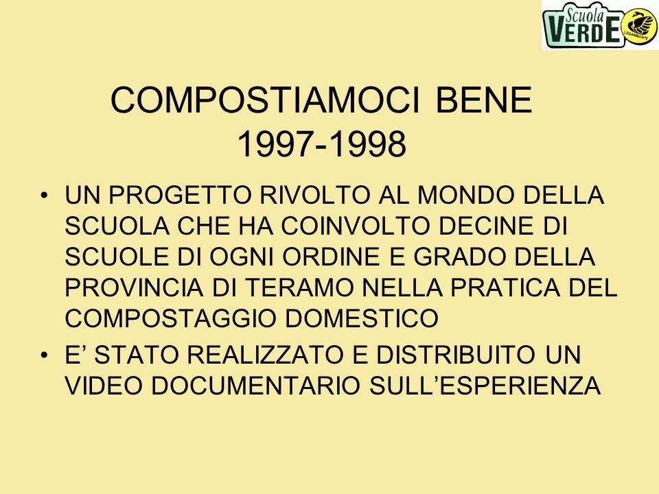 COMPOSTIAMOCI BENE 1997-1998 UN PROGETTO RIVOLTO AL MONDO DELLA SCUOLA CHE HA COINVOLTO DECINE DI SCUOLE DI OGNI ORDINE E GRADO DELLA PROVINCIA DI TER