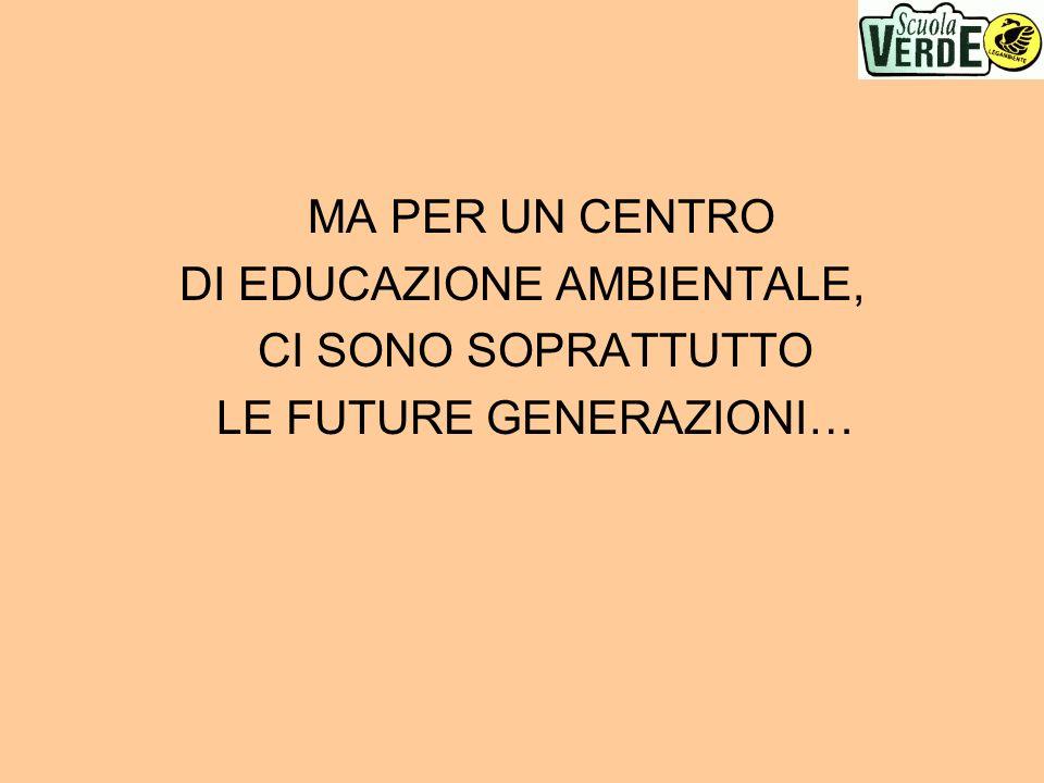 MA PER UN CENTRO DI EDUCAZIONE AMBIENTALE, CI SONO SOPRATTUTTO LE FUTURE GENERAZIONI…