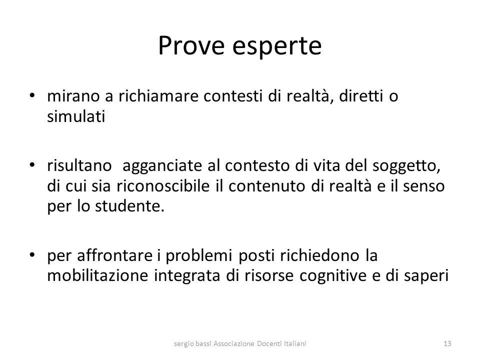 sergio bassi Associazione Docenti Italiani13 Prove esperte mirano a richiamare contesti di realtà, diretti o simulati risultano agganciate al contesto