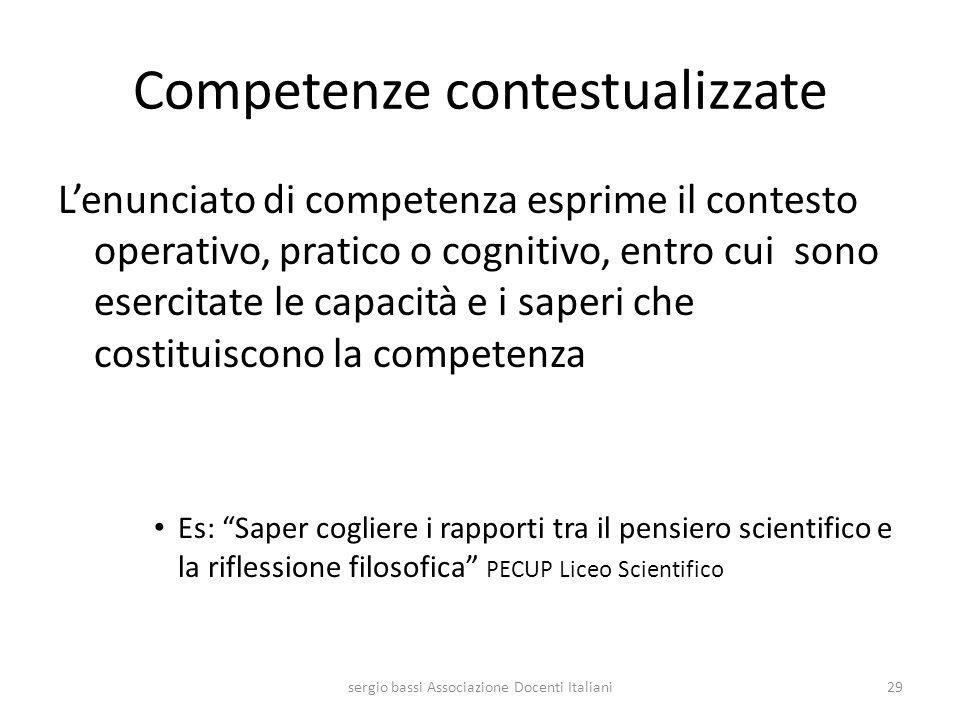 Competenze contestualizzate Lenunciato di competenza esprime il contesto operativo, pratico o cognitivo, entro cui sono esercitate le capacità e i sap
