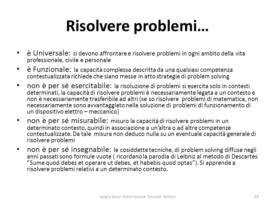 Risolvere problemi… è Universale: si devono affrontare e risolvere problemi in ogni ambito della vita professionale, civile e personale è Funzionale: