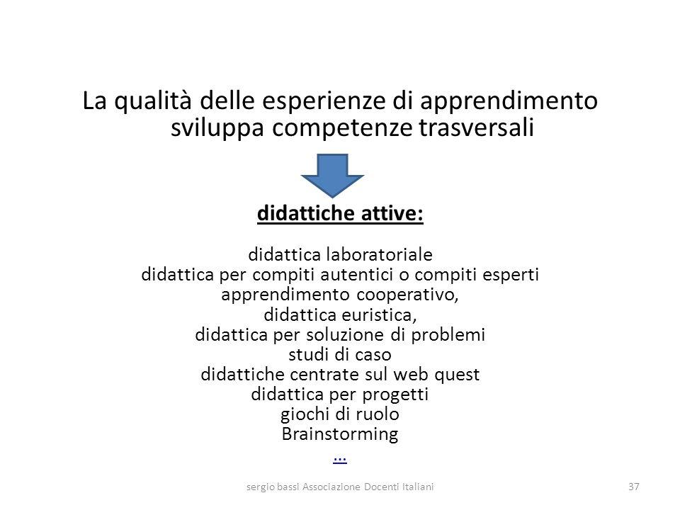 La qualità delle esperienze di apprendimento sviluppa competenze trasversali didattiche attive: didattica laboratoriale didattica per compiti autentic