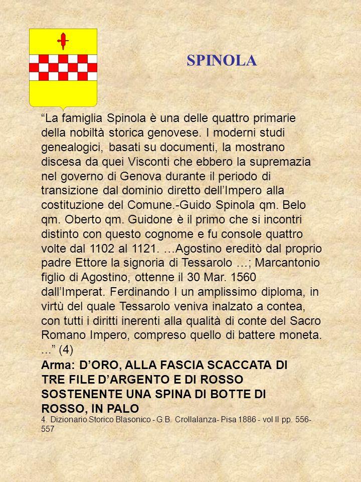 SPINOLA La famiglia Spinola è una delle quattro primarie della nobiltà storica genovese. I moderni studi genealogici, basati su documenti, la mostrano