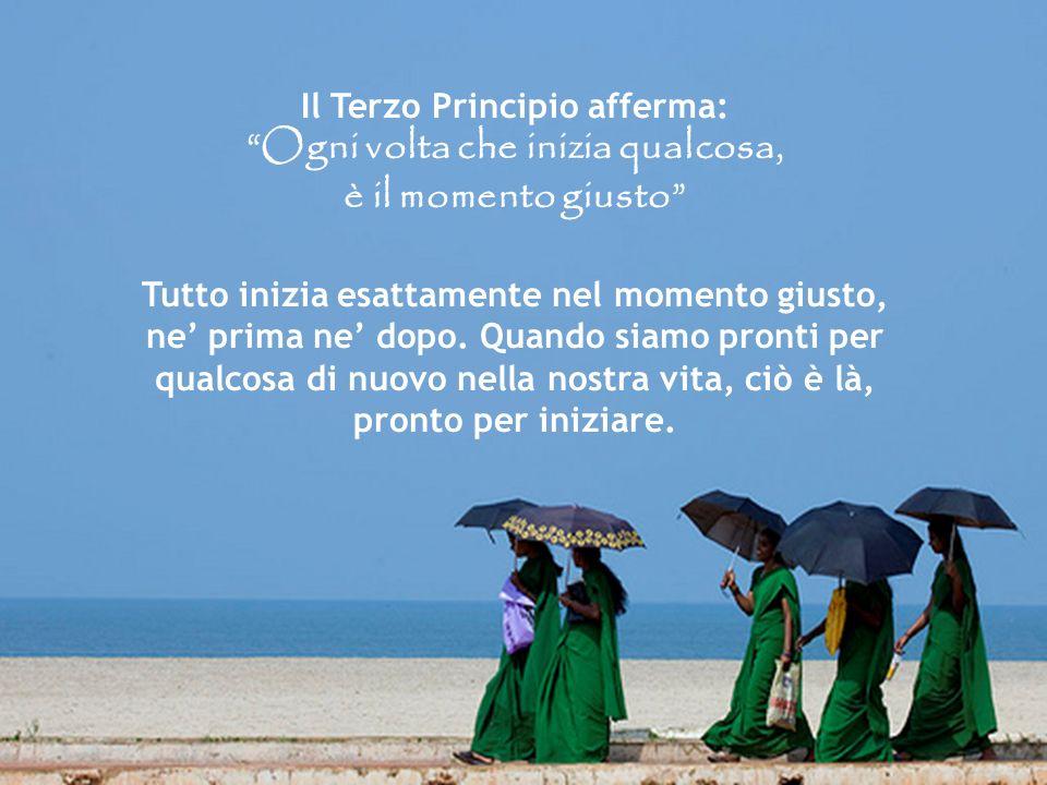 Il Terzo Principio afferma: Ogni volta che inizia qualcosa, è il momento giusto Tutto inizia esattamente nel momento giusto, ne prima ne dopo.