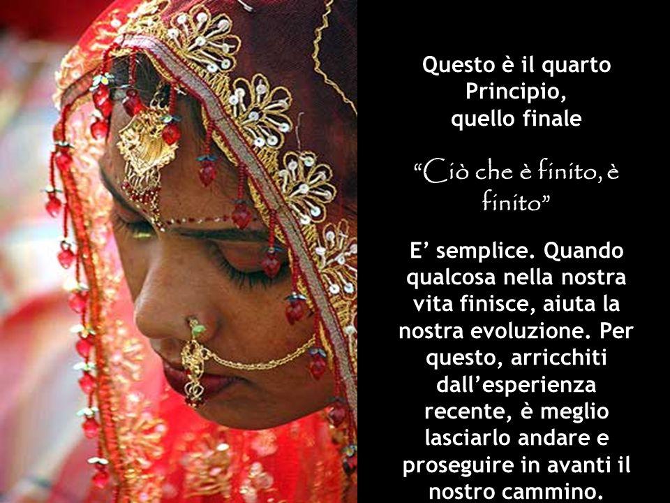 Questo è il quarto Principio, quello finale Ciò che è finito, è finito E semplice.