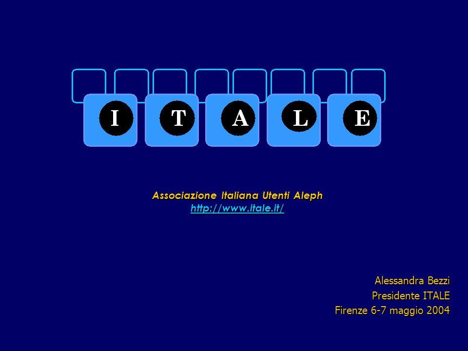 Associazione Italiana Utenti Aleph http://www.itale.it/ http://www.itale.it/ Alessandra Bezzi Presidente ITALE Firenze 6-7 maggio 2004