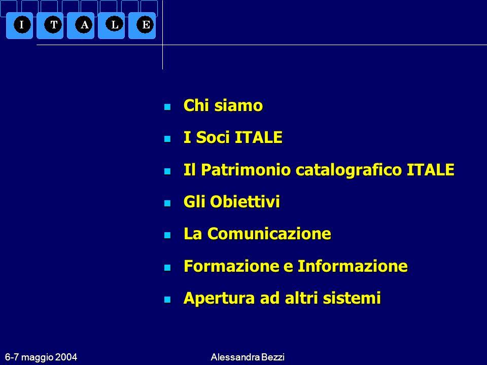 6-7 maggio 2004Alessandra Bezzi Chi siamo Chi siamo I Soci ITALE I Soci ITALE Il Patrimonio catalografico ITALE Il Patrimonio catalografico ITALE Gli Obiettivi Gli Obiettivi La Comunicazione La Comunicazione Formazione e Informazione Formazione e Informazione Apertura ad altri sistemi Apertura ad altri sistemi