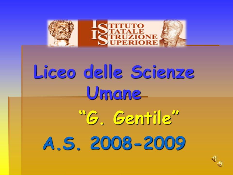 Liceo delle Scienze Umane G. Gentile G. Gentile A.S. 2008-2009