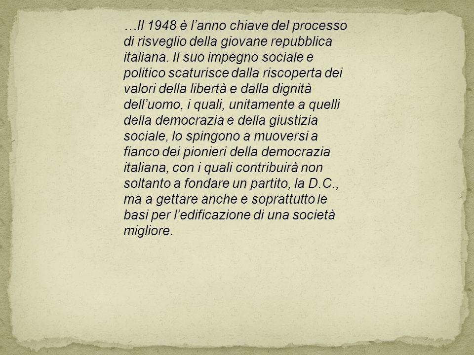 …Il 1948 è lanno chiave del processo di risveglio della giovane repubblica italiana. Il suo impegno sociale e politico scaturisce dalla riscoperta dei