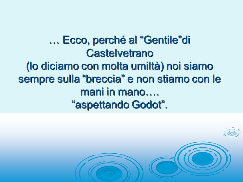 … Ecco, perché al Gentiledi Castelvetrano (lo diciamo con molta umiltà) noi siamo sempre sulla breccia e non stiamo con le mani in mano…. aspettando G