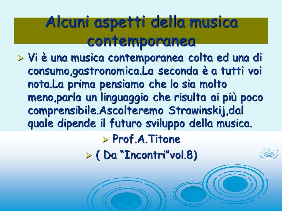 Alcuni aspetti della musica contemporanea Vi è una musica contemporanea colta ed una di consumo,gastronomica.La seconda è a tutti voi nota.La prima pe