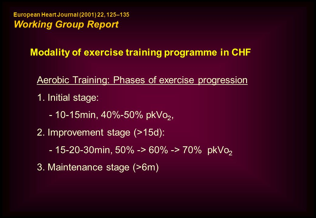 Aerobic Training: Phases of exercise progression 1. Initial stage: - 10-15min, 40%-50% pkVo 2, 2. Improvement stage (>15d): - 15-20-30min, 50% -> 60%