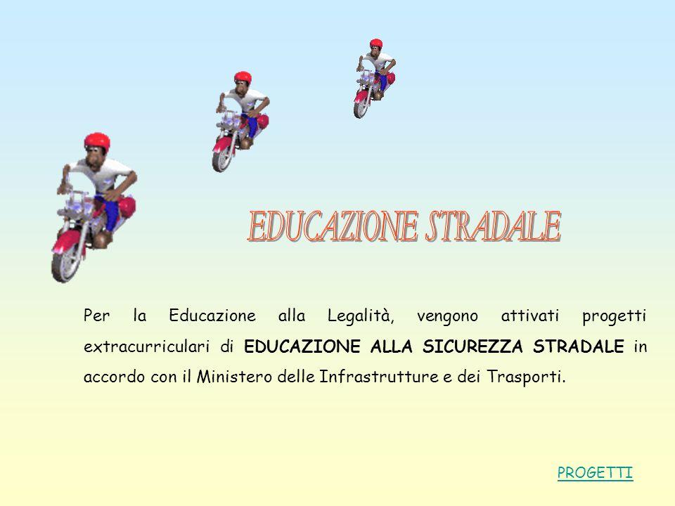 Per la Educazione alla Legalità, vengono attivati progetti extracurriculari di EDUCAZIONE ALLA SICUREZZA STRADALE in accordo con il Ministero delle In