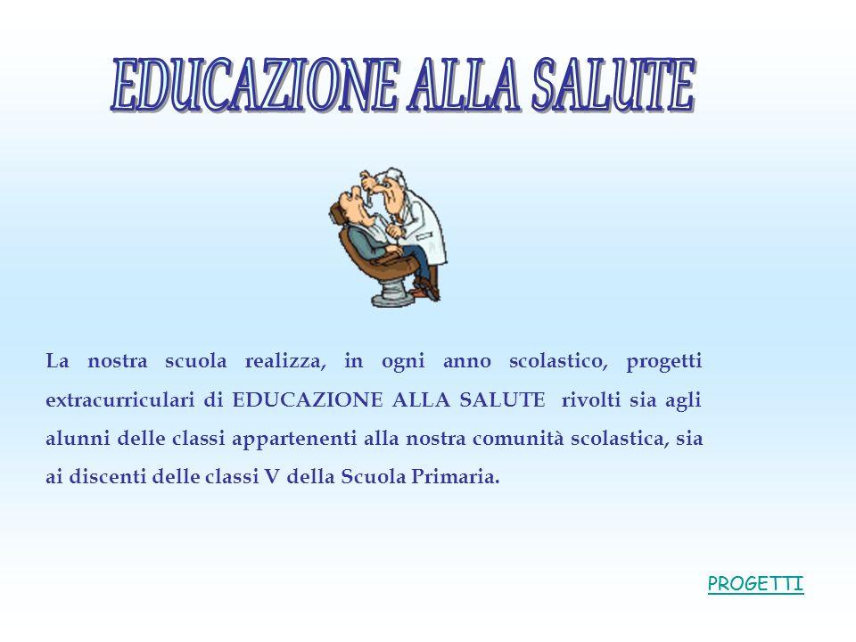 PROGETTI La nostra scuola realizza, in ogni anno scolastico, progetti extracurriculari di EDUCAZIONE ALLA SALUTE rivolti sia agli alunni delle classi