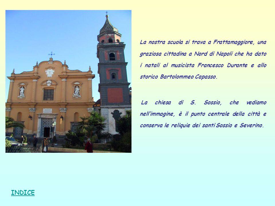 La nostra scuola si trava a Frattamaggiore, una graziosa cittadina a Nord di Napoli che ha dato i natali al musicista Francesco Durante e allo storico