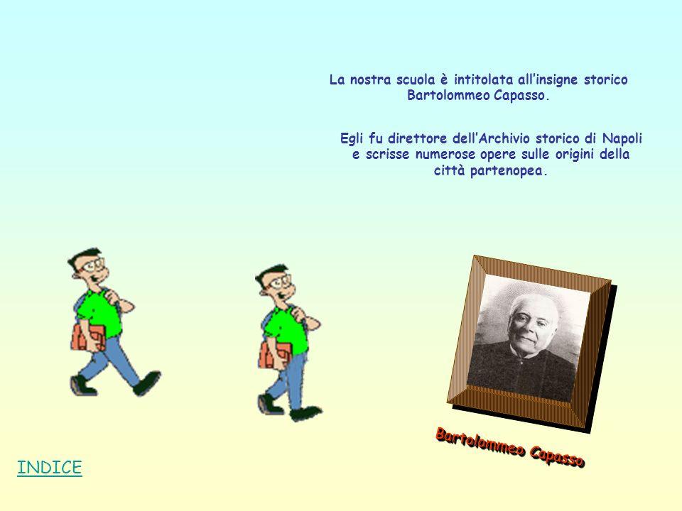 Bartolommeo Capasso La nostra scuola è intitolata allinsigne storico Bartolommeo Capasso. Egli fu direttore dellArchivio storico di Napoli e scrisse n