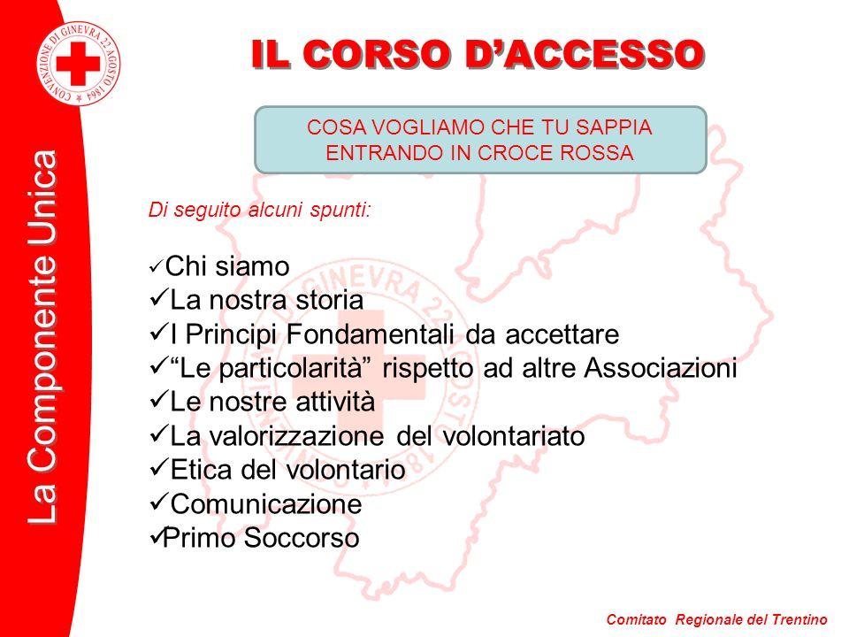 Comitato Regionale del Trentino La Componente Unica IL CORSO DACCESSO COSA VOGLIAMO CHE TU SAPPIA ENTRANDO IN CROCE ROSSA Di seguito alcuni spunti: Ch