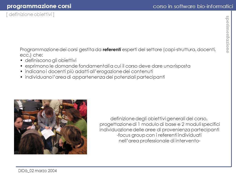 [ definizione obiettivi ] programmazione corsi corso in software bio-informatici DiDà_02 marzo 2004 sperimentazione definizione degli obiettivi genera