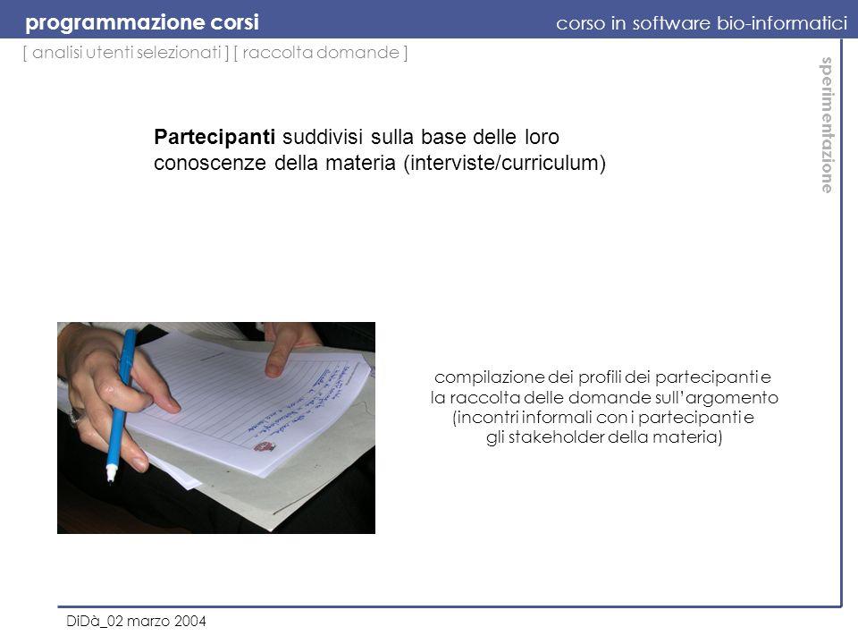 [ analisi utenti selezionati ] programmazione corsi corso in software bio-informatici DiDà_02 marzo 2004 sperimentazione Partecipanti suddivisi sulla