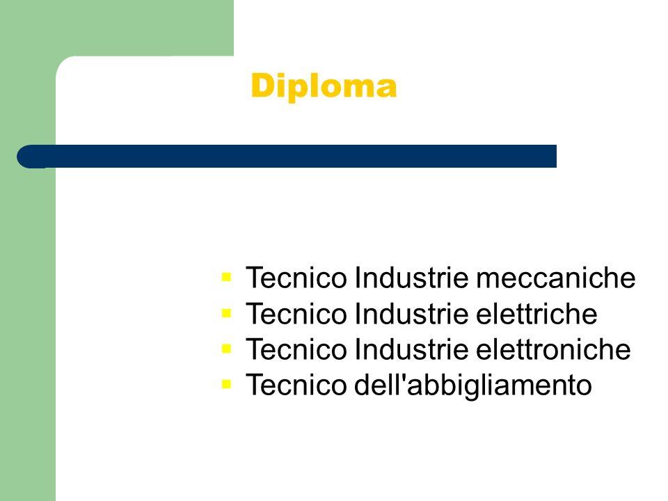 Tecnico Industrie meccaniche Tecnico Industrie elettriche Tecnico Industrie elettroniche Tecnico dell'abbigliamento Diploma