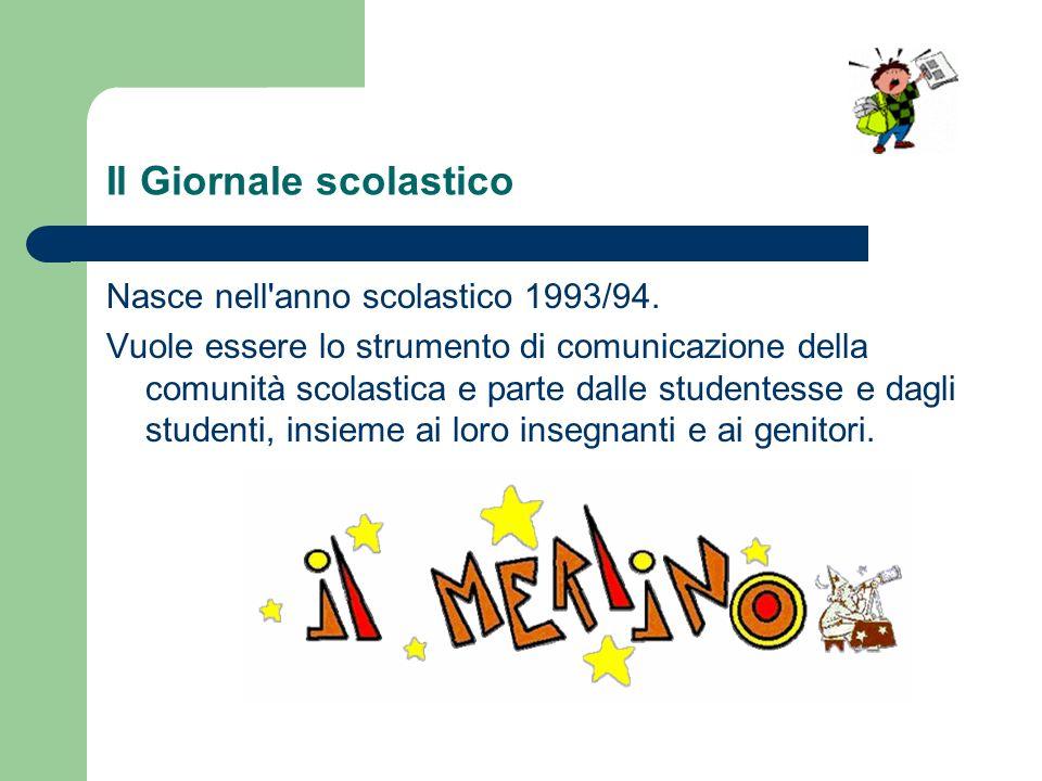 Il Giornale scolastico Nasce nell'anno scolastico 1993/94. Vuole essere lo strumento di comunicazione della comunità scolastica e parte dalle studente