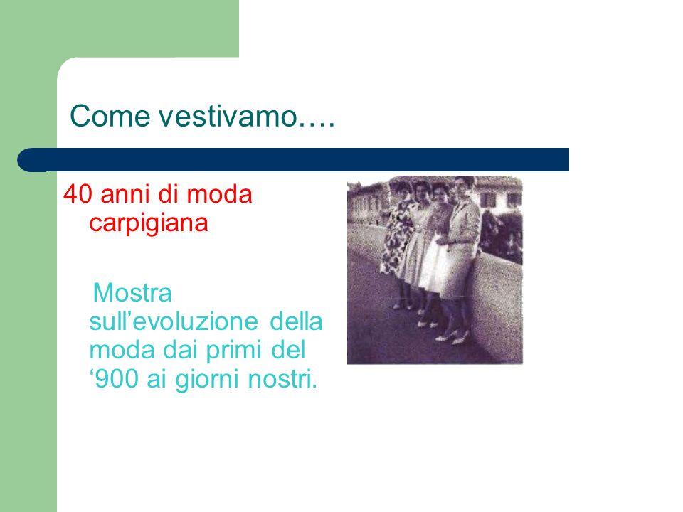 Come vestivamo…. 40 anni di moda carpigiana Mostra sullevoluzione della moda dai primi del 900 ai giorni nostri.